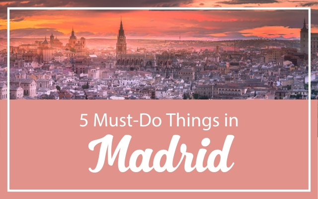 5 Must Do Things on School Trip to Madrid