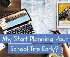 Why Start Planning Your School Trip Early?
